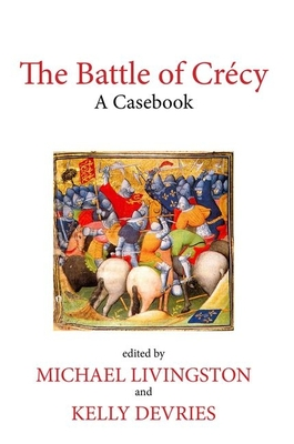 The Battle of Crecy: A Casebook - Livingston, Michael