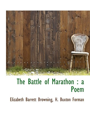 The Battle of Marathon: A Poem - Browning, Elizabeth Barrett, Professor, and Forman, H Buxton