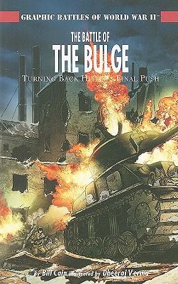 The Battle of the Bulge: Turning Back Hitler's Final Push - Cain, Bill