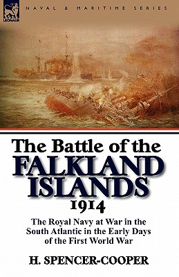 The Battle of the Falkland Islands 1914: The Royal Navy at War in the South Atlantic in the Early Days of the First World War - Spencer-Cooper, H