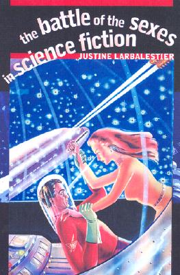 The Battle of the Sexes in Science Fiction - Larbalestier, Justine