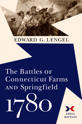 The Battles of Connecticut Farms and Springfield, 1780 - Lengel, Edward G