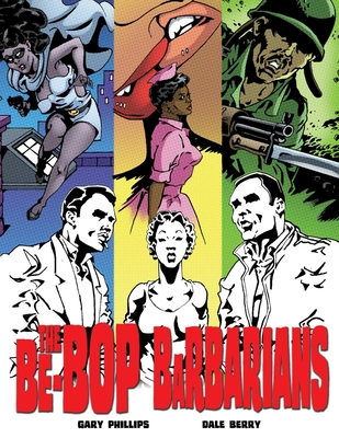 The Be-Bop Barbarians: A Graphic Novel - Phillips, Gary, and Berry, Dale