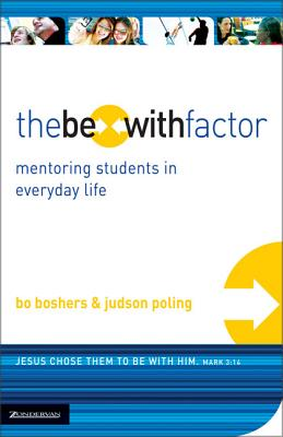 The Be-With Factor: Mentoring Students in Everyday Life - Boshers, Bo, and Poling, Judson, Mr.