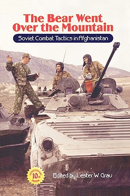 The Bear Went Over the Mountain: Soviet Combat Tactics in Afghanistan - Grau, Lester W, Lieutenant Colonel, and Kipp, Jacob W (Foreword by), and Glantz, Glantz M (Introduction by)