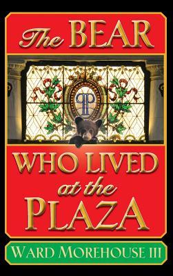 The Bear Who Lived at the Plaza (Hardback) - Morehouse, III Ward