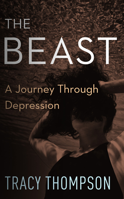 The Beast: A Journey Through Depression - Thompson, Tracy