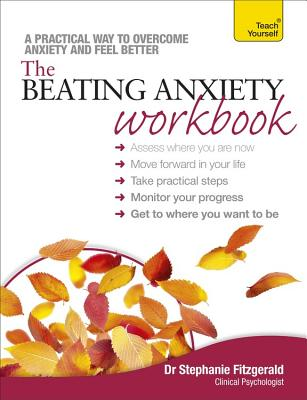 The Beating Anxiety Workbook: Teach Yourself - Fitzgerald, Stephanie