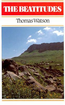 The Beatitudes: An Exposition of Matthew 5: 1-12 - Watson, Thomas