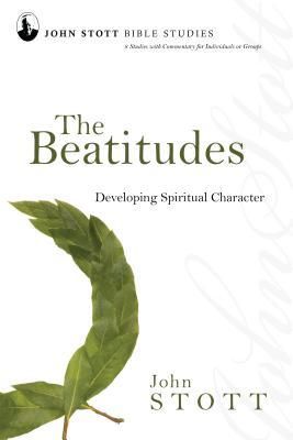 The Beatitudes: Developing Spiritual Character - Stott, John, Dr.