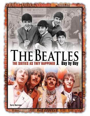 The Beatles Day by Day: The Sixties as They Happened - Burrows, Terry