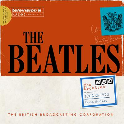 The Beatles: The BBC Archives: 1962-1970 - Howlett, Kevin