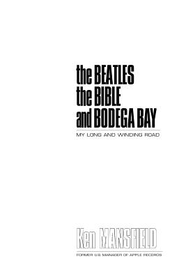 The Beatles the Bible and Bodega Bay - Mansfield, Ken, and Stoker, Brent (Editor)