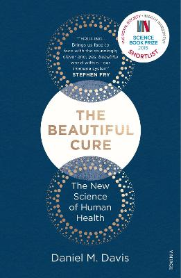 The Beautiful Cure: Harnessing Your Body's Natural Defences - Davis, Daniel M.