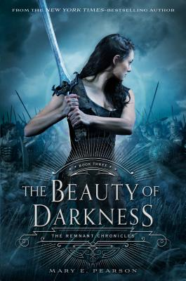 The Beauty of Darkness: The Remnant Chronicles: Book Three - Pearson, Mary E