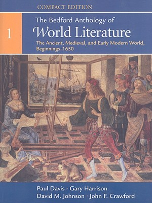 The Bedford Anthology of World Literature, Volume 1: The Ancient, Medieval, and Early Modern World, Beginnings-1650 - Crawford, John F (Editor), and Harrison, Gary (Editor), and Johnson, David M (Editor)