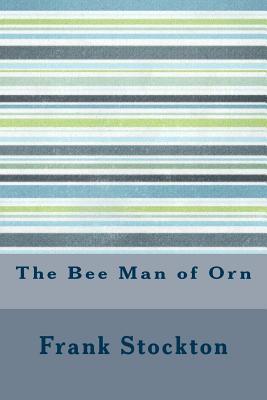 The Bee Man of Orn - Stockton, Frank R