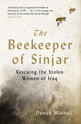 The Beekeeper of Sinjar: Rescuing the Stolen Women of Iraq - Mikhail, Dunya, and Weiss, Max (Translated by)