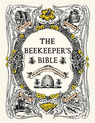 The Beekeeper's Bible: Bees, Honey, Recipes & Other Home Uses - Jones, Richard A, PhD, and Sweeney-Lynch, Sharon