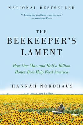 The Beekeeper's Lament: How One Man and Half a Billion Honey Bees Help Feed America - Nordhaus, Hannah