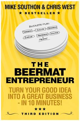 The Beermat Entrepreneur: Turn Your Good Idea Into a Great Business - Southon, Mike, and West, Chris