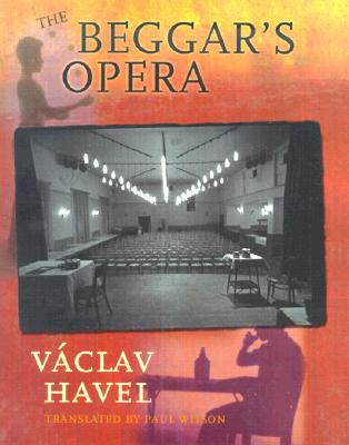 The Beggar's Opera - Havel, Vaclav, and Wilson, Paul E (Translated by), and Steiner, Peter, Dr. (Introduction by)