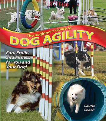 The Beginner's Guide to Dog Agility - Leach, Laurie