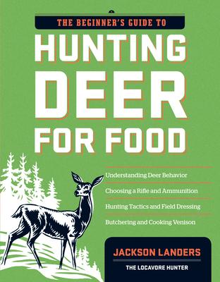 The Beginner's Guide to Hunting Deer for Food - Landers, Jackson