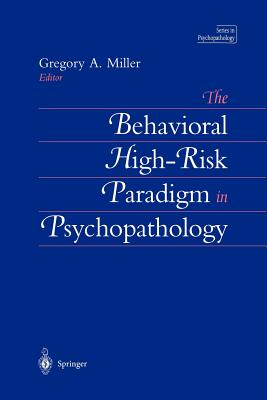 The Behavioral High-Risk Paradigm in Psychopathology - Miller, Gregory A (Editor)