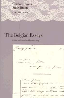 The Belgian Essays: A Critical Edition - Bronte, Charlotte, and Lonoff, Sue, Ms. (Editor), and Bronte, Emily