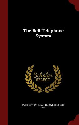 The Bell Telephone System - Page, Arthur W 1883-1960