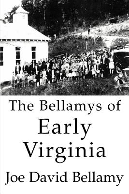 The Bellamys of Early Virginia - Bellamy, Joe David