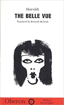 The Belle Vue - Horvath, Odon Von, and McLeish, Kenneth (Translated by)