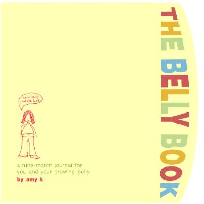 The Belly Book: A Nine-Month Journal for You and Your Growing Belly - Rosenthal, Amy Krouse