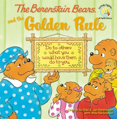 The Berenstain Bears and the Golden Rule - Berenstain, Stan (Creator), and Berenstain, Jan (Creator), and Berenstain, Mike