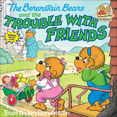 The Berenstain Bears and the Trouble with Friends - Berenstain, Stan And Jan Berenstain