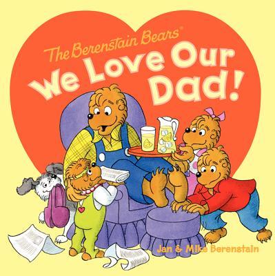 The Berenstain Bears: We Love Our Dad! - Berenstain, Jan