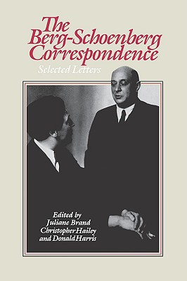 The Berg-Schoenberg Correspondence: Selected Letters - Schoenberg, Arnold, and Berg, Alban, and Harris, Donald