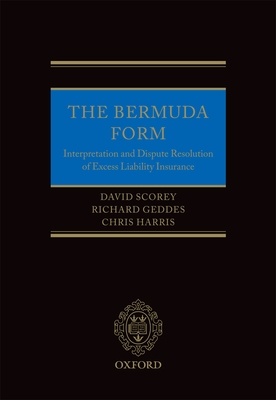 The Bermuda Form: Interpretation and Dispute Resolution of Excess Liability Insurance - Scorey, David, and Geddes, Richard, and Harris, Chris