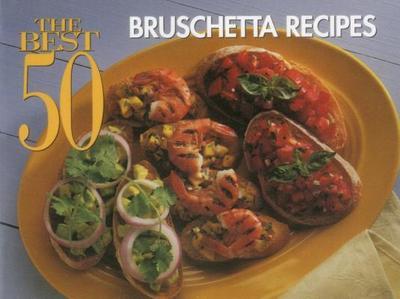 The Best 50 Bruschetta Recipes - Meilach, Dona Z