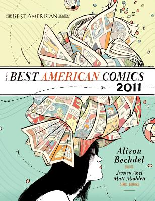 The Best American Comics - Bechdel, Alison (Editor), and Abel, Jessica (Editor), and Madden, Matt (Editor)