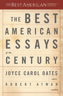 The Best American Essays of the Century - Oates, Joyce Carol (Editor), and Atwan, Robert (Consultant editor)