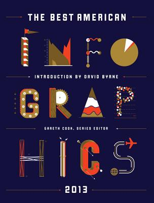 The Best American Infographics 2013 - Cook, Gareth (Editor), and Byrne, David (Introduction by)