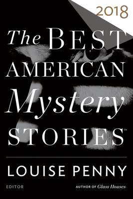 The Best American Mystery Stories 2018 - Penny, Louise (Editor), and Penzler, Otto (Editor)