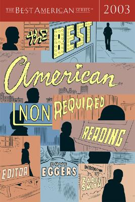 The Best American Nonrequired Reading 2003 - Eggers, Dave (Editor), and Smith, Zadie (Introduction by)