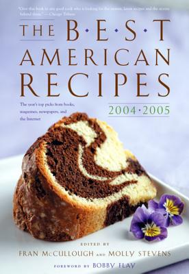 The Best American Recipes: The Year's Top Picks from Books, Magazines, Newspapers, and the Internet - McCullough, Fran (Editor), and Stevens, Molly (Editor), and Flay, Bobby (Foreword by)