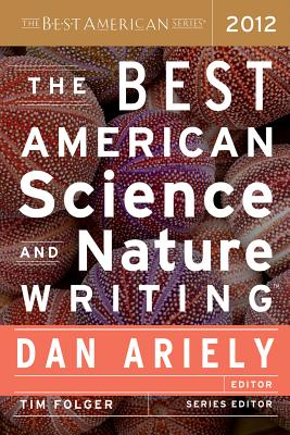 The Best American Science and Nature Writing - Ariely, Dan (Editor), and Folger, Tim (Editor)