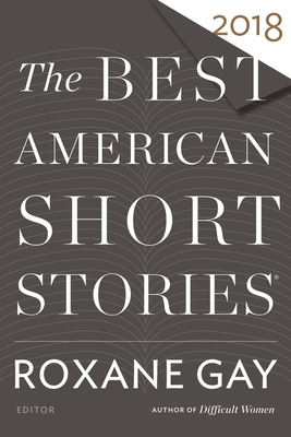 The Best American Short Stories 2018 - Gay, Roxane (Editor), and Pitlor, Heidi (Editor)