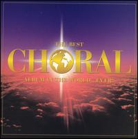 The Best Choral Album in the World...Ever! - Charles Brett (alto); Daniel Sladden (bass); David Bell (organ); David Corkhill (percussion); Eiddwen Harrhy (soprano);...