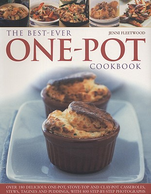 The Best-Ever One Pot Cookbook: Over 180 Delicious One-Pot, Stove-Top and Clay-Pot Casseroles, Stews, Tagines and Puddings, with More Than 800 Step-By-Step Photographs - Fleetwood, Jenni